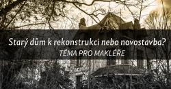 Pro makléře: starý dům k rekonstrukci nebo novostavba?